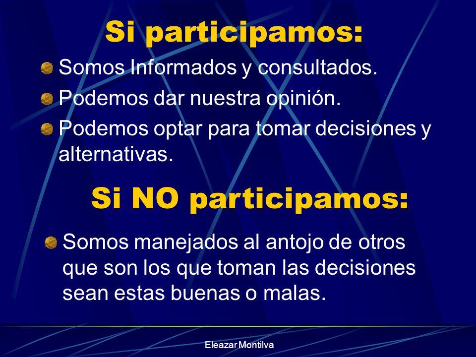 Eleazar Montilva Si participamos: Somos Informados y consultados. Podemos dar nuestra opinión. Podemos optar para tomar decisiones y alternativas. Si