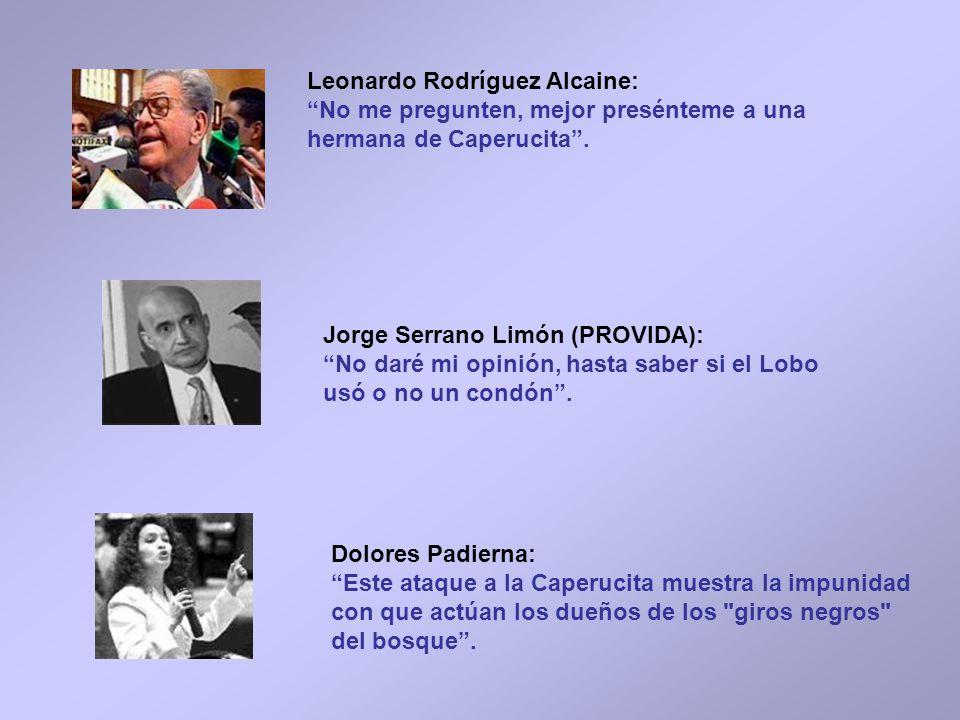 Leonardo Rodríguez Alcaine: No me pregunten, mejor presénteme a una hermana de Caperucita. Jorge Serrano Limón (PROVIDA): No daré mi opinión, hasta sa