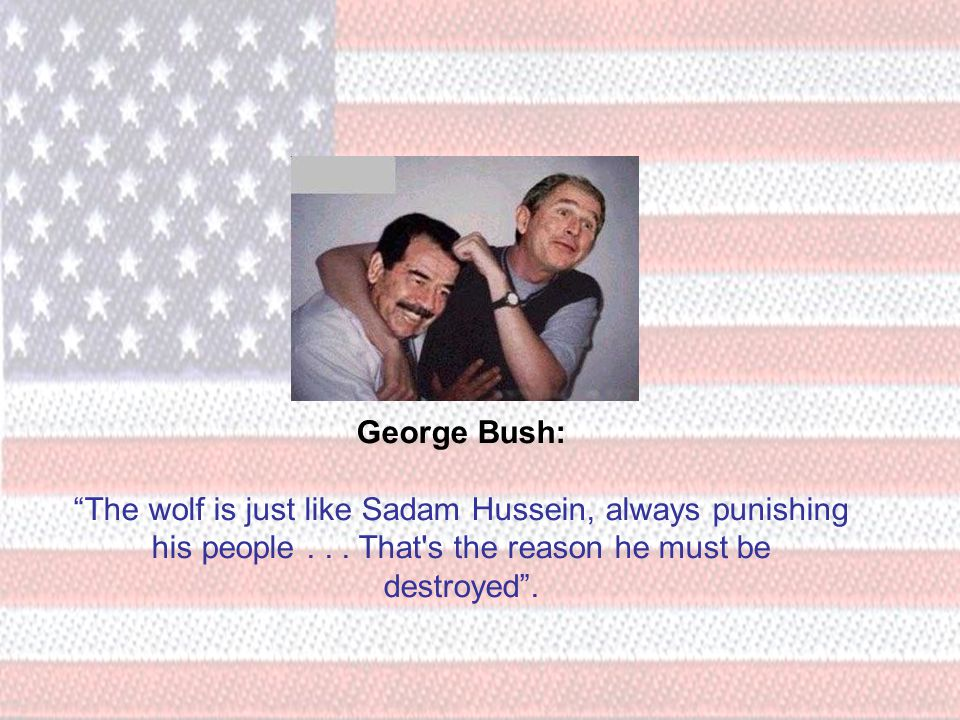 George Bush: The wolf is just like Sadam Hussein, always punishing his people...