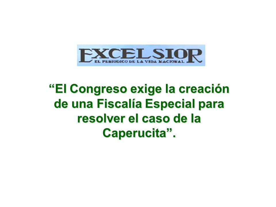 El Congreso exige la creación de una Fiscalía Especial para resolver el caso de la Caperucita.
