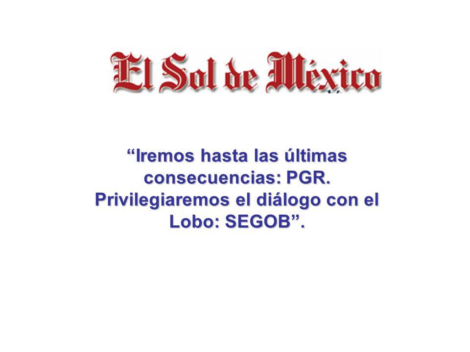 Iremos hasta las últimas consecuencias: PGR. Privilegiaremos el diálogo con el Lobo: SEGOB.