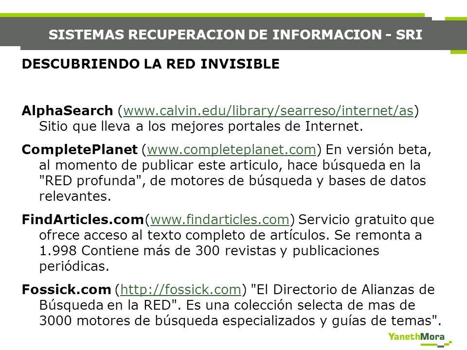 SISTEMAS RECUPERACION DE INFORMACION - SRI DESCUBRIENDO LA RED INVISIBLE AlphaSearch (www.calvin.edu/library/searreso/internet/as) Sitio que lleva a l