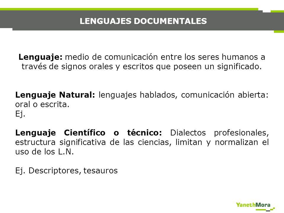 LENGUAJES DOCUMENTALES Lenguaje Documental: Controlan y describen el contenido de los documentos para poder recuperar y almacenar la información, describen y relacionan descriptores.