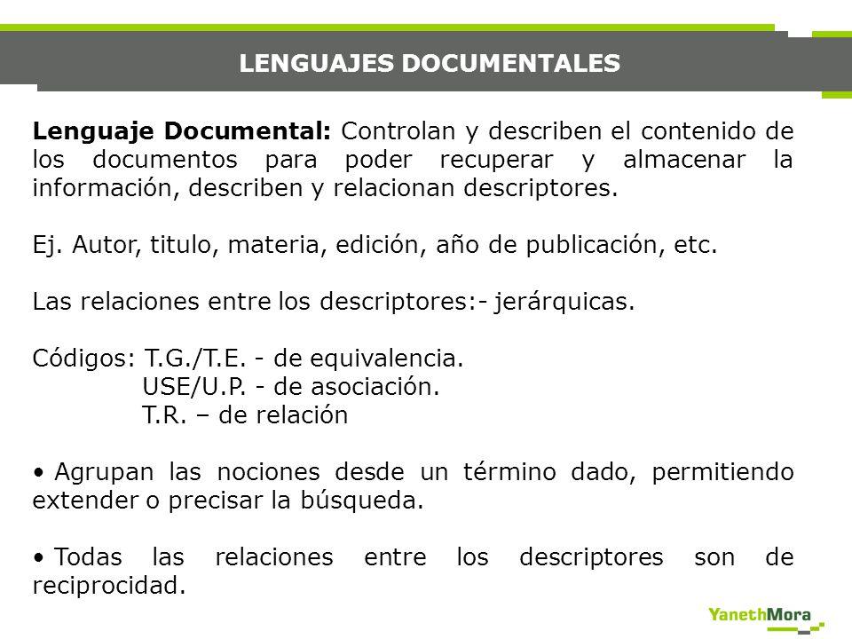 LENGUAJES DOCUMENTALES Lenguaje Documental: Controlan y describen el contenido de los documentos para poder recuperar y almacenar la información, desc