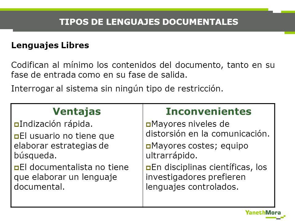 TIPOS DE LENGUAJES DOCUMENTALES Lenguajes Libres Codifican al mínimo los contenidos del documento, tanto en su fase de entrada como en su fase de sali