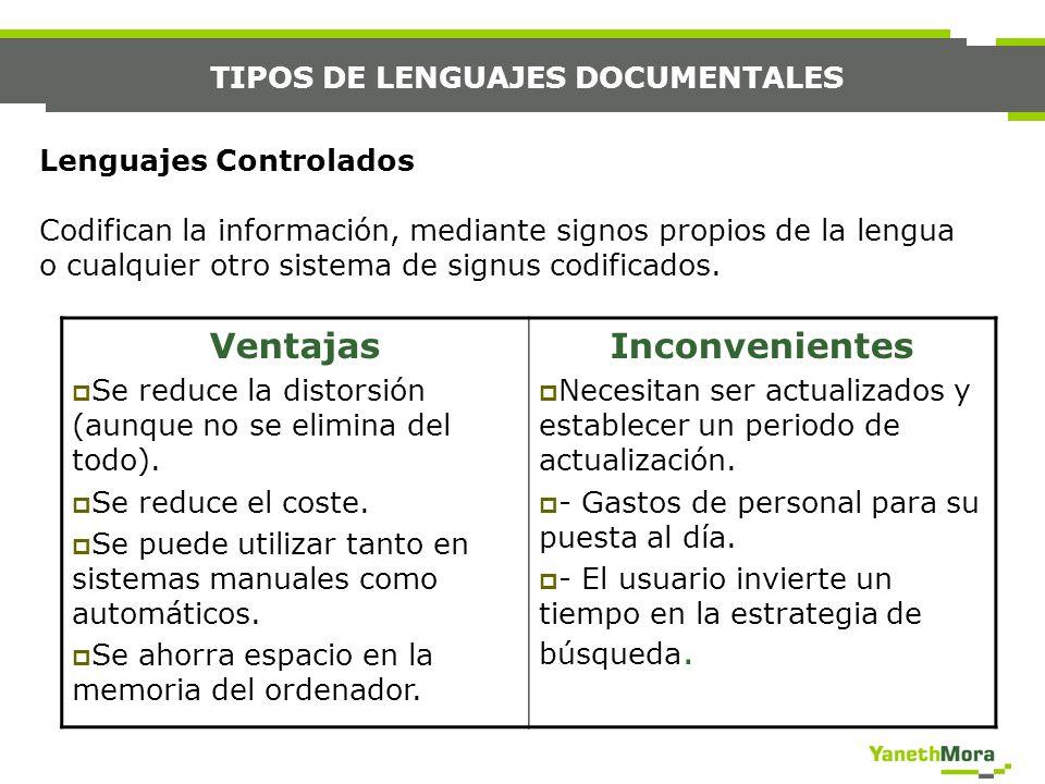 TIPOS DE LENGUAJES DOCUMENTALES Lenguajes Controlados Codifican la información, mediante signos propios de la lengua o cualquier otro sistema de signu
