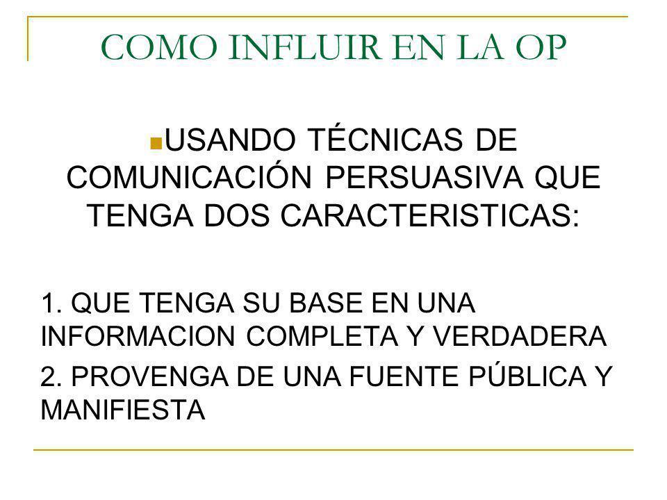 COMO INFLUIR EN LA OP USANDO TÉCNICAS DE COMUNICACIÓN PERSUASIVA QUE TENGA DOS CARACTERISTICAS: 1. QUE TENGA SU BASE EN UNA INFORMACION COMPLETA Y VER