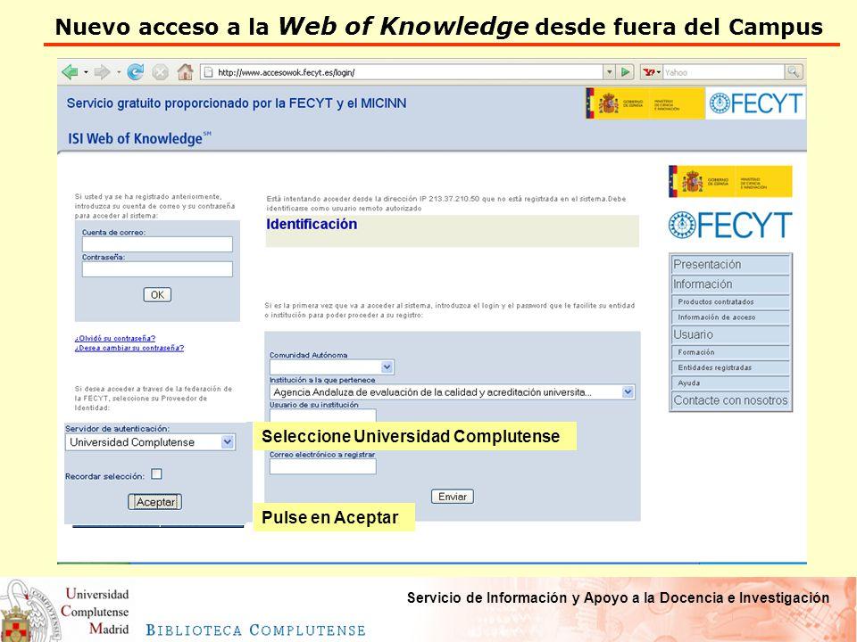 Nuevo acceso a la Web of Knowledge desde fuera del Campus Servicio de Información y Apoyo a la Docencia e Investigación Seleccione Universidad Complutense Pulse en Aceptar
