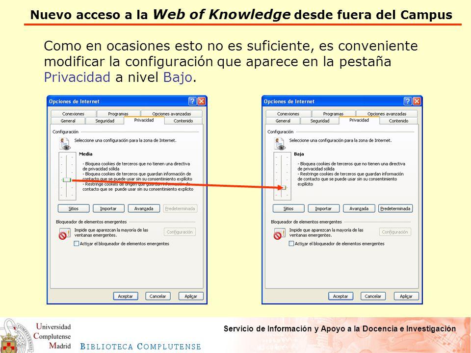 Nuevo acceso a la Web of Knowledge desde fuera del Campus Servicio de Información y Apoyo a la Docencia e Investigación Como en ocasiones esto no es suficiente, es conveniente modificar la configuración que aparece en la pestaña Privacidad a nivel Bajo.