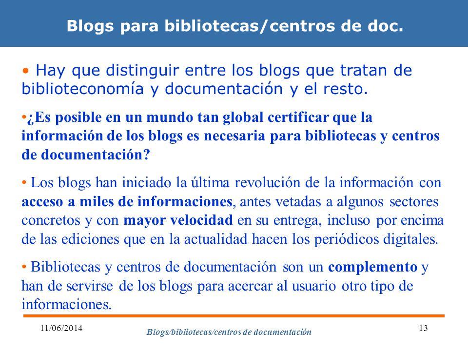 Blogs/bibliotecas/centros de documentación 11/06/201413 Blogs para bibliotecas/centros de doc. Hay que distinguir entre los blogs que tratan de biblio