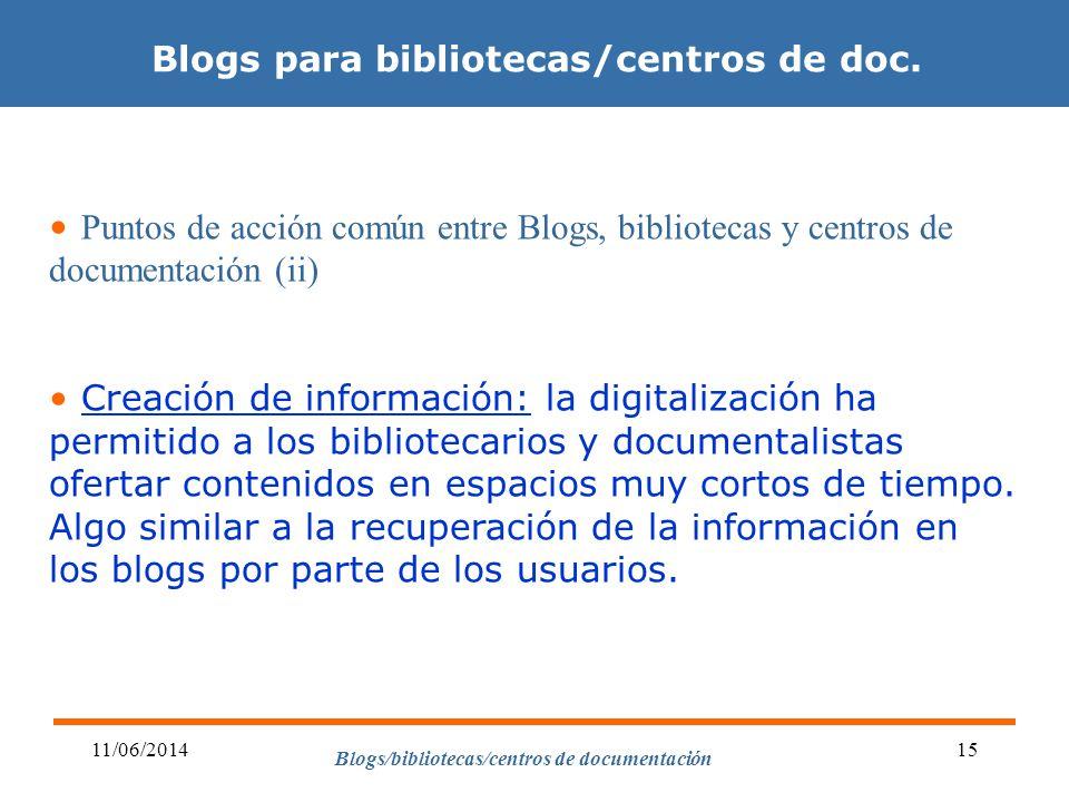 Blogs/bibliotecas/centros de documentación 11/06/201415 Blogs para bibliotecas/centros de doc. Puntos de acción común entre Blogs, bibliotecas y centr
