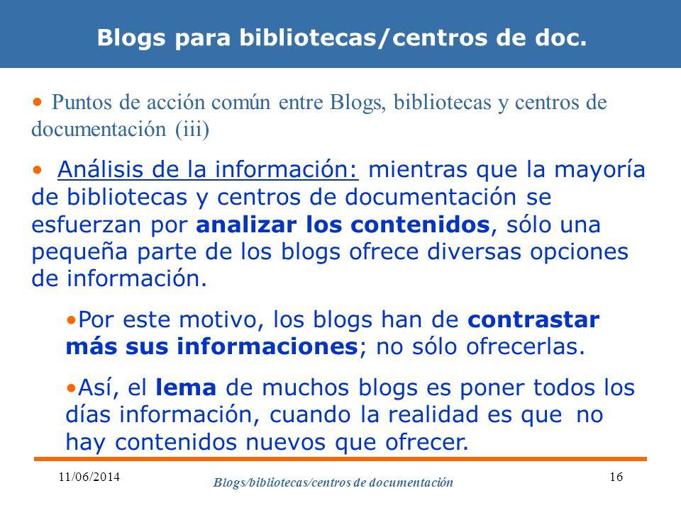 Blogs/bibliotecas/centros de documentación 11/06/201416 Blogs para bibliotecas/centros de doc. Puntos de acción común entre Blogs, bibliotecas y centr