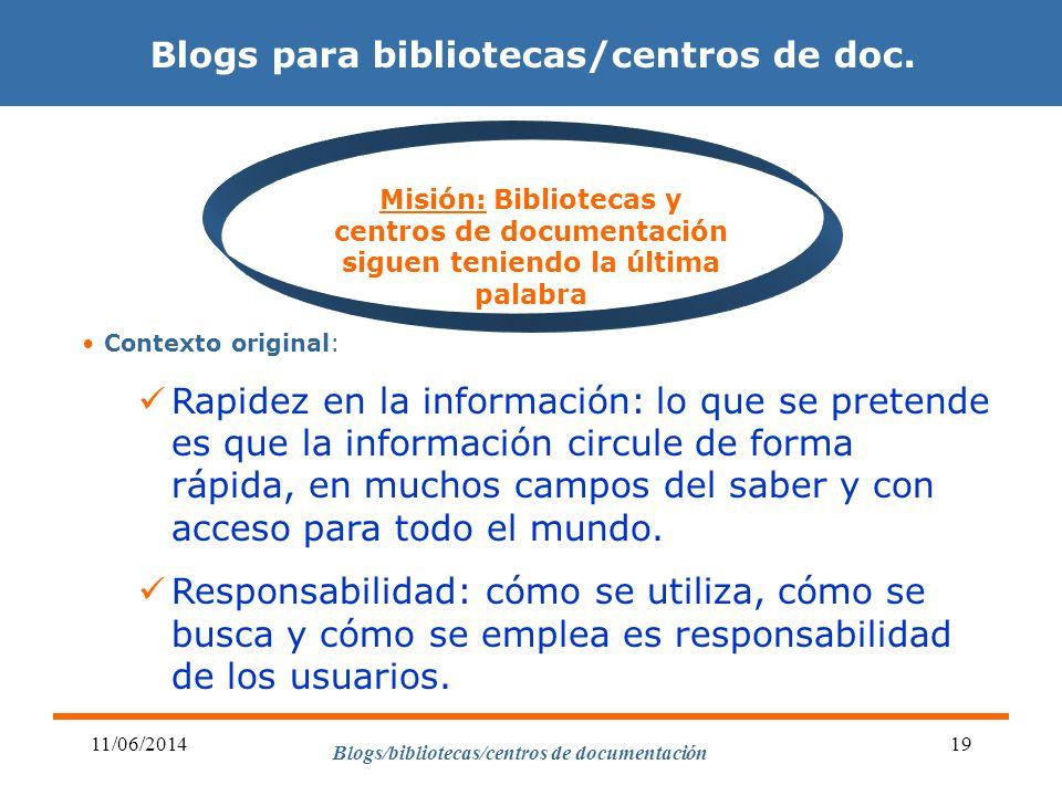Blogs/bibliotecas/centros de documentación 11/06/201419 Blogs para bibliotecas/centros de doc. Contexto original: Rapidez en la información: lo que se