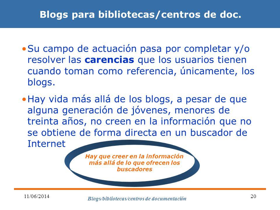 Blogs/bibliotecas/centros de documentación 11/06/201420 Blogs para bibliotecas/centros de doc. Su campo de actuación pasa por completar y/o resolver l