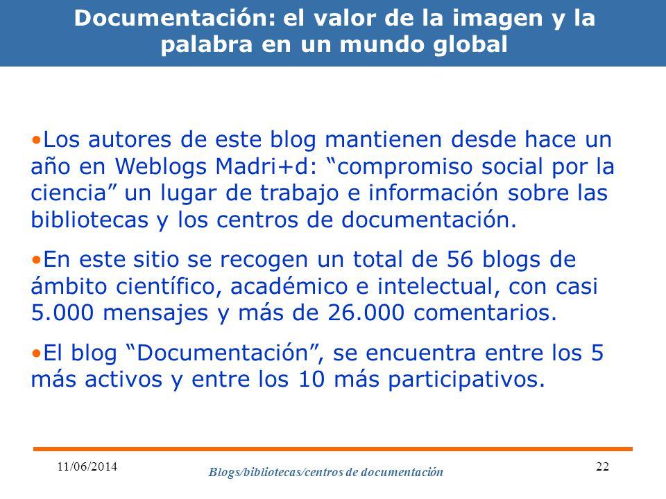 Blogs/bibliotecas/centros de documentación 11/06/201422 Documentación: el valor de la imagen y la palabra en un mundo global Los autores de este blog