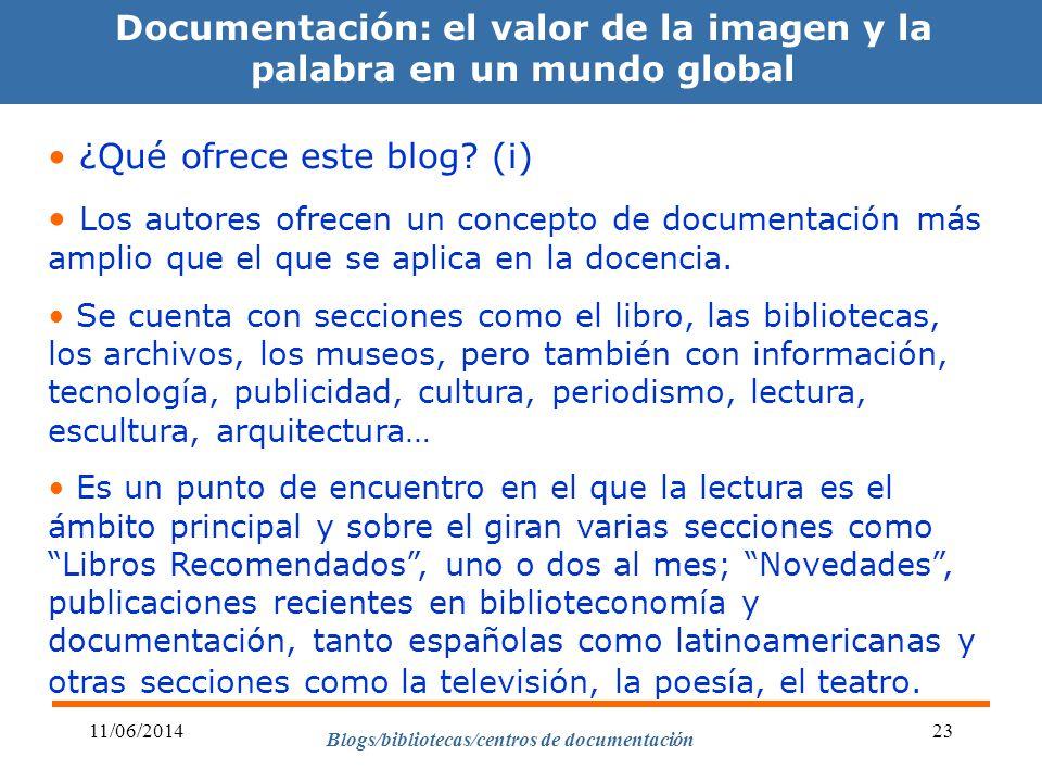 Blogs/bibliotecas/centros de documentación 11/06/201423 Documentación: el valor de la imagen y la palabra en un mundo global ¿Qué ofrece este blog? (i