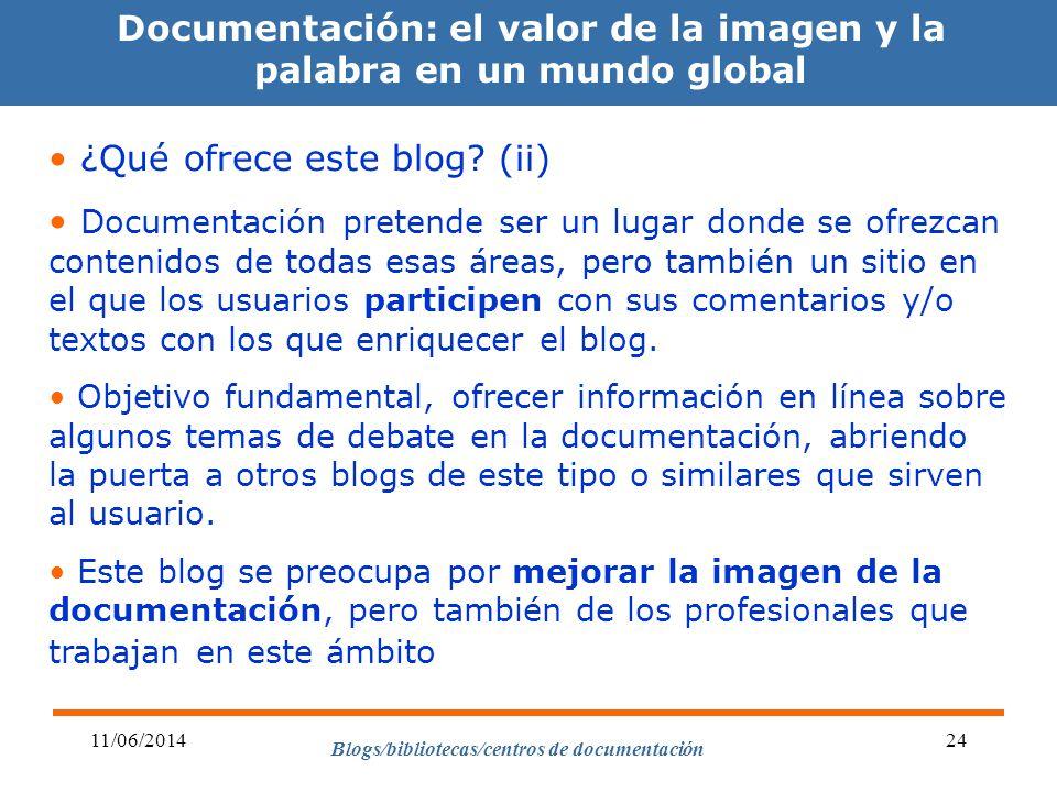 Blogs/bibliotecas/centros de documentación 11/06/201424 Documentación: el valor de la imagen y la palabra en un mundo global ¿Qué ofrece este blog? (i