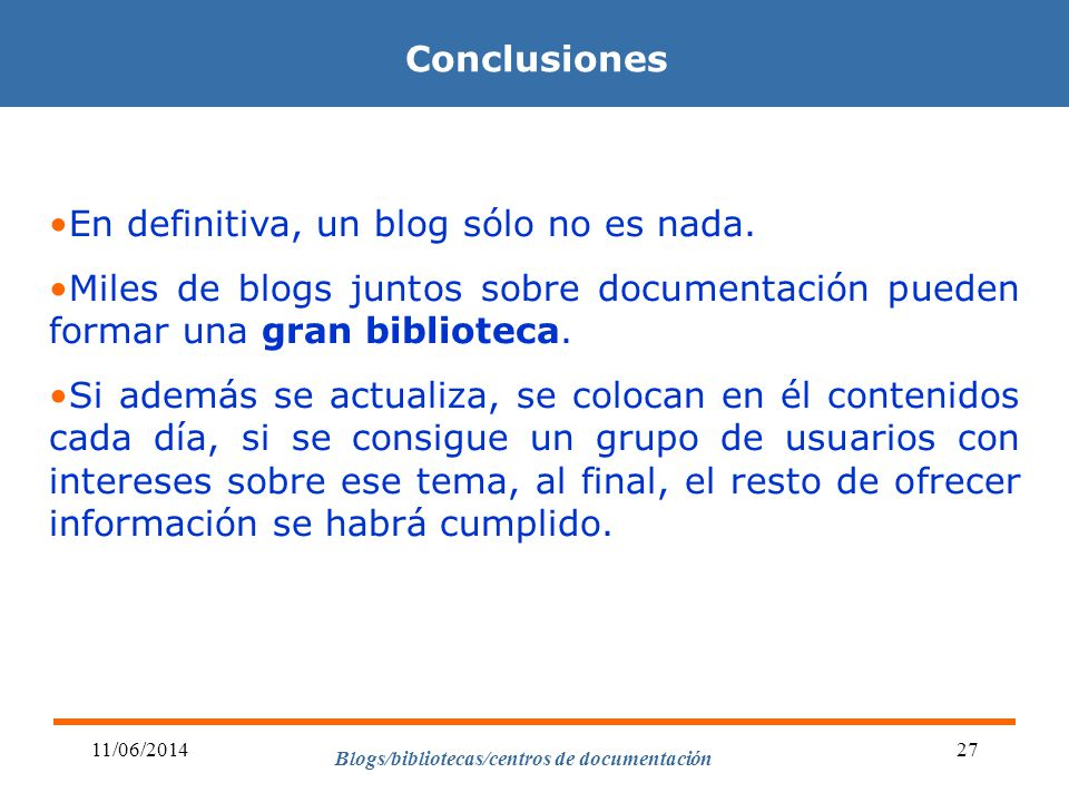 Blogs/bibliotecas/centros de documentación 11/06/201427 Conclusiones En definitiva, un blog sólo no es nada.