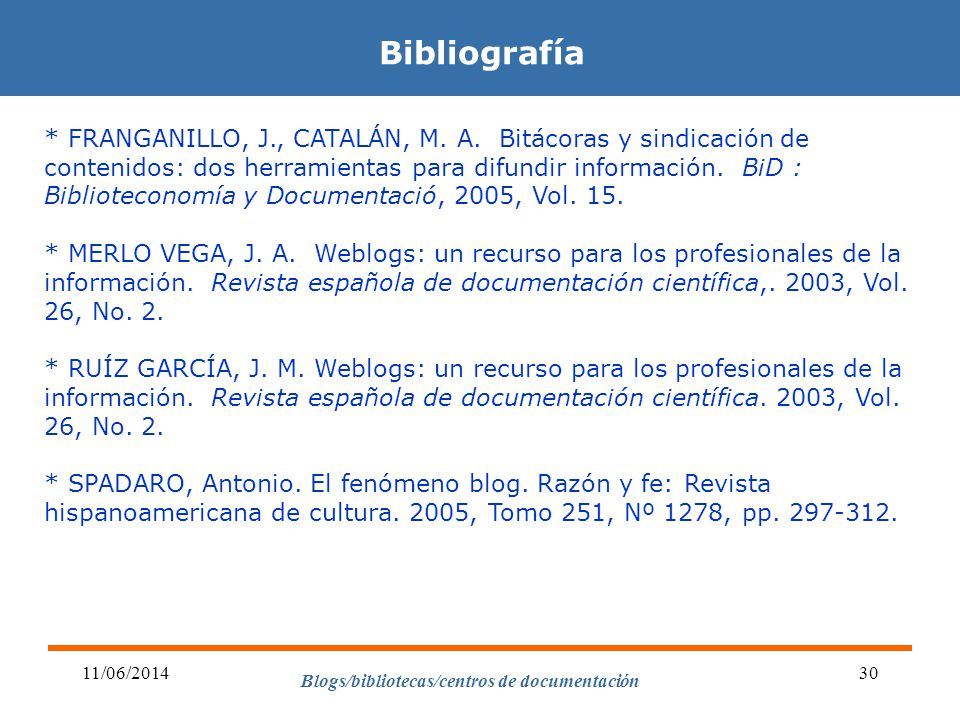 Blogs/bibliotecas/centros de documentación 11/06/201430 Bibliografía * FRANGANILLO, J., CATALÁN, M.