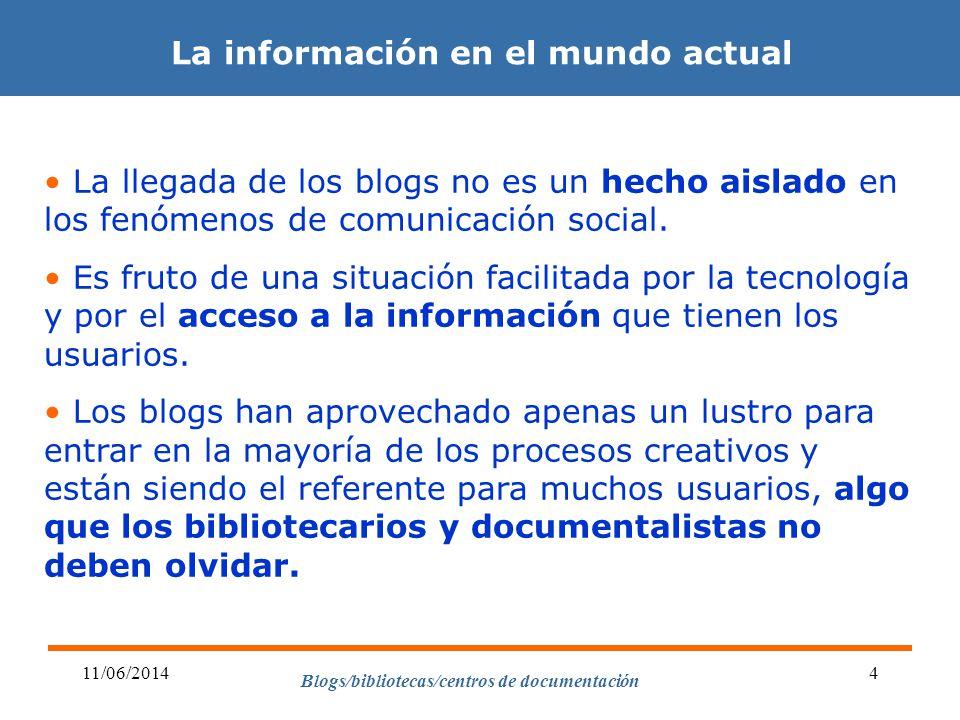 Blogs/bibliotecas/centros de documentación 11/06/20144 La información en el mundo actual La llegada de los blogs no es un hecho aislado en los fenómen