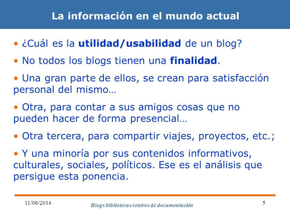 Blogs/bibliotecas/centros de documentación 11/06/20145 La información en el mundo actual ¿Cuál es la utilidad/usabilidad de un blog? No todos los blog