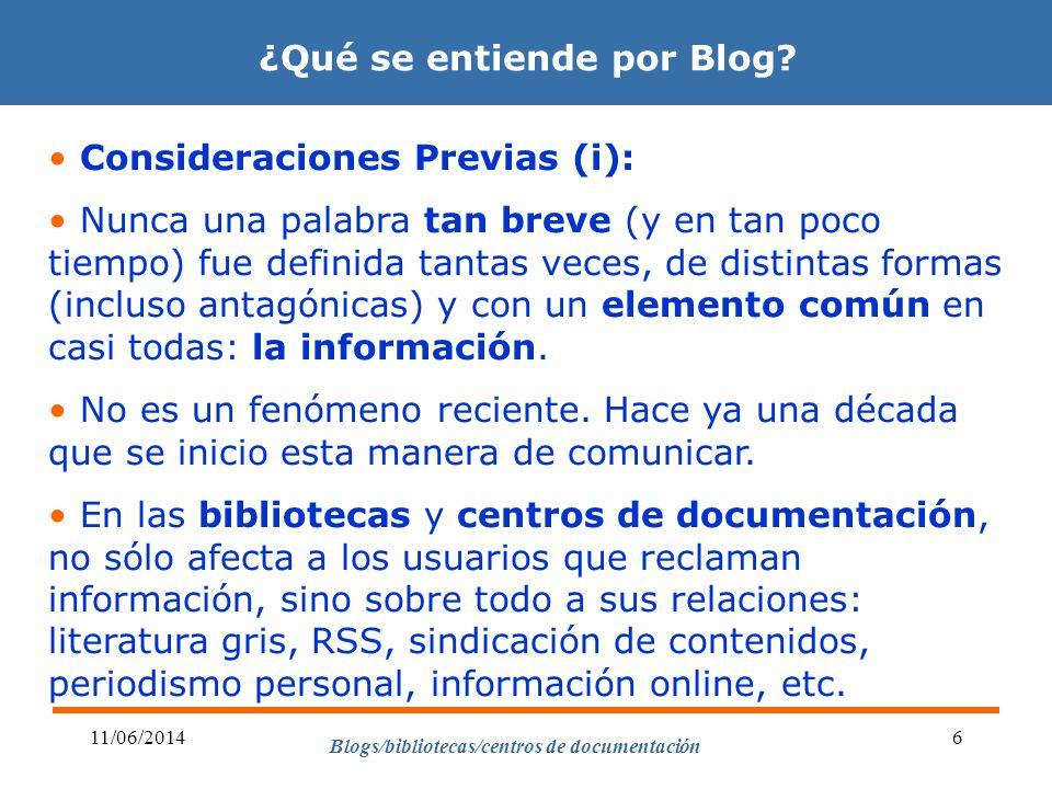Blogs/bibliotecas/centros de documentación 11/06/20146 ¿Qué se entiende por Blog? Consideraciones Previas (i): Nunca una palabra tan breve (y en tan p