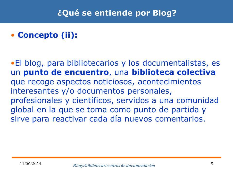 Blogs/bibliotecas/centros de documentación 11/06/20149 ¿Qué se entiende por Blog? Concepto (ii): El blog, para bibliotecarios y los documentalistas, e