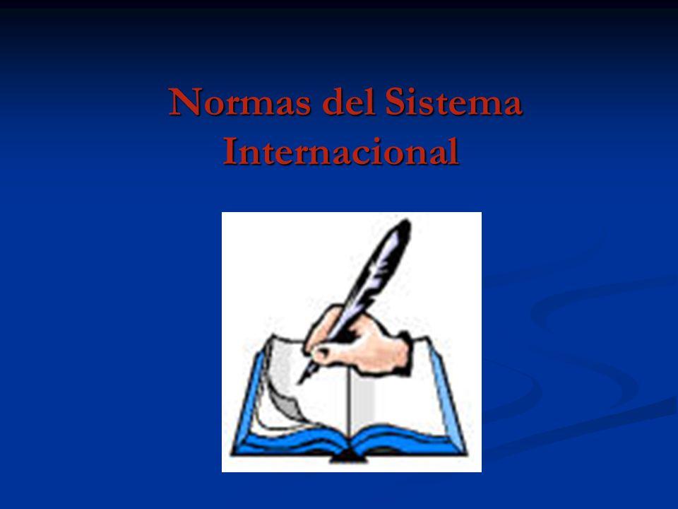 Normas del Sistema Internacional Normas del Sistema Internacional