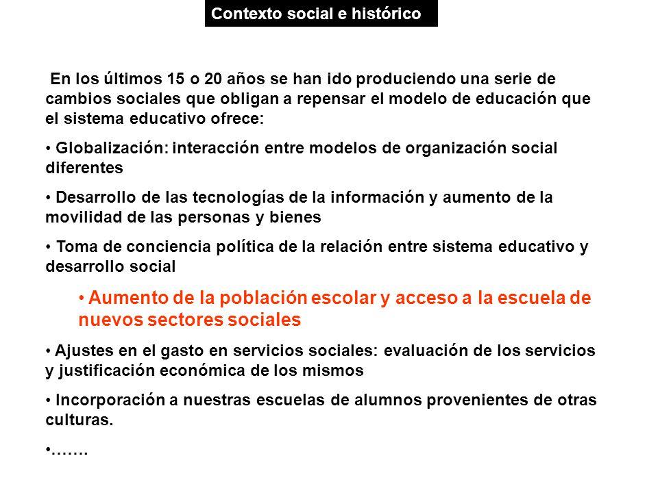 Contexto social e histórico En los últimos 15 o 20 años se han ido produciendo una serie de cambios sociales que obligan a repensar el modelo de educa