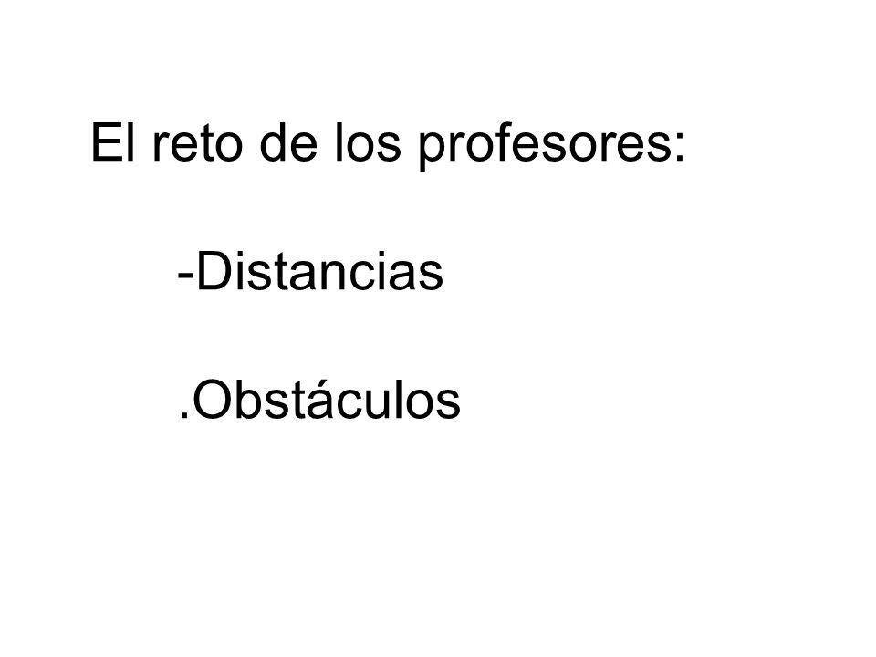 El reto de los profesores: -Distancias.Obstáculos