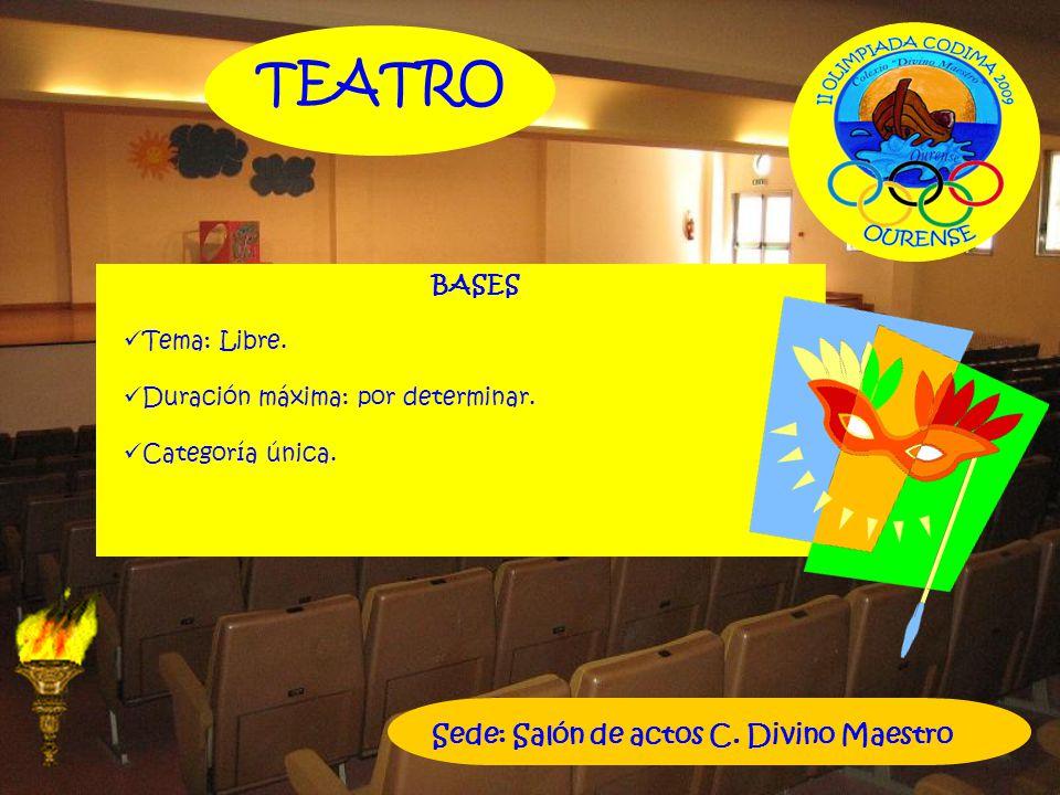 TEATRO BASES Tema: Libre. Duración máxima: por determinar. Categoría única. Sede: Salón de actos C. Divino Maestro