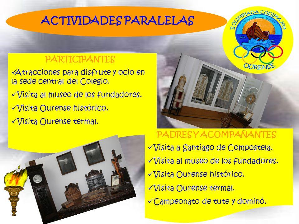 ACTIVIDADES PARALELAS PARTICIPANTES Atracciones para disfrute y ocio en la sede central del Colegio. Visita al museo de los fundadores. Visita Ourense