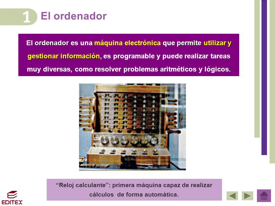 El ordenador ordenadorpermite utilizar y El ordenador es una máquina electrónica que permite utilizar y gestionar información gestionar información, es programable y puede realizar tareas muy diversas, como resolver problemas aritméticos y lógicos.