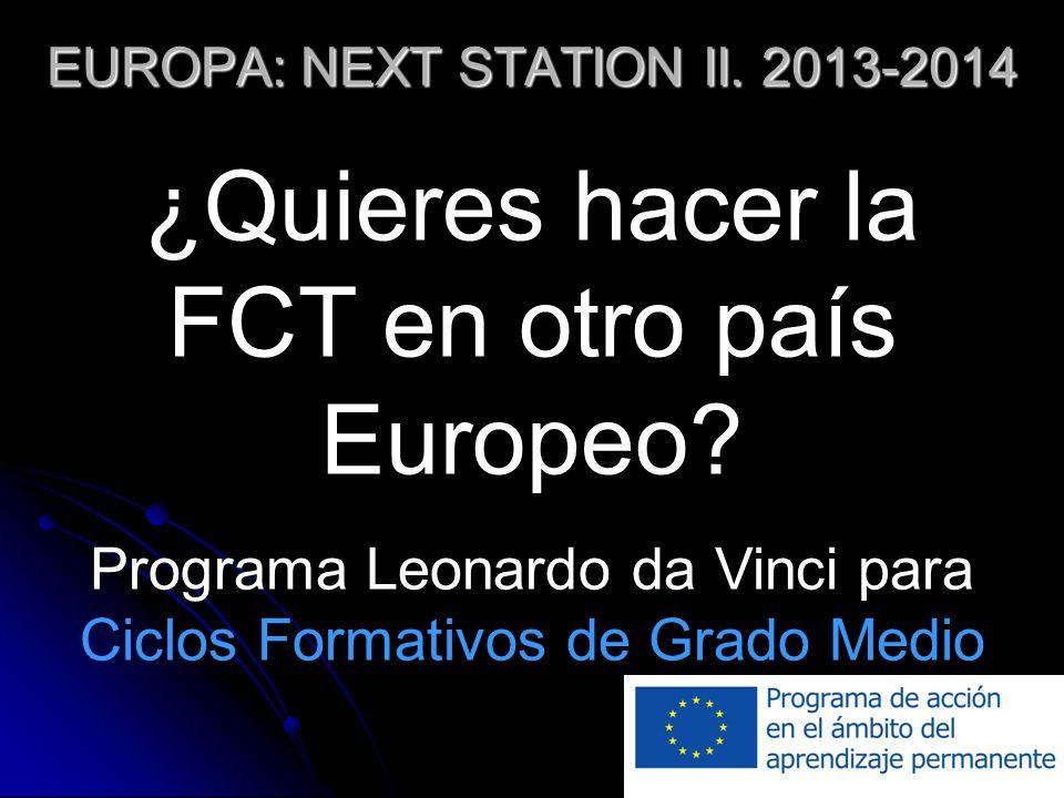 EUROPA: NEXT STATION II. 2013-2014 ¿Quieres hacer la FCT en otro país Europeo.