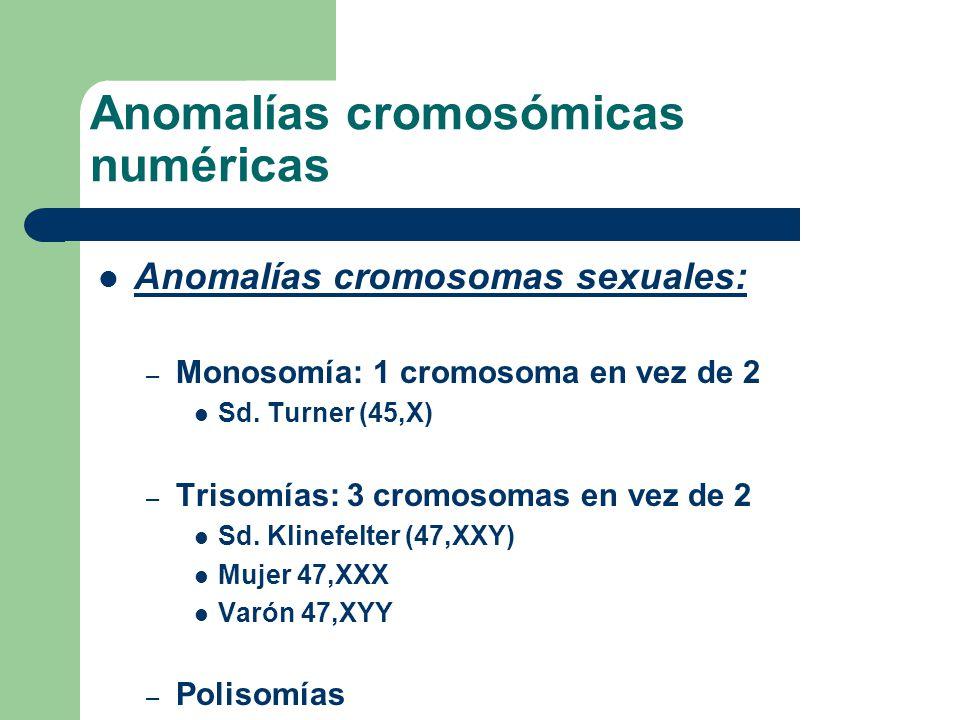 Anomalías cromosomas sexuales: – Monosomía: 1 cromosoma en vez de 2 Sd. Turner (45,X) – Trisomías: 3 cromosomas en vez de 2 Sd. Klinefelter (47,XXY) M