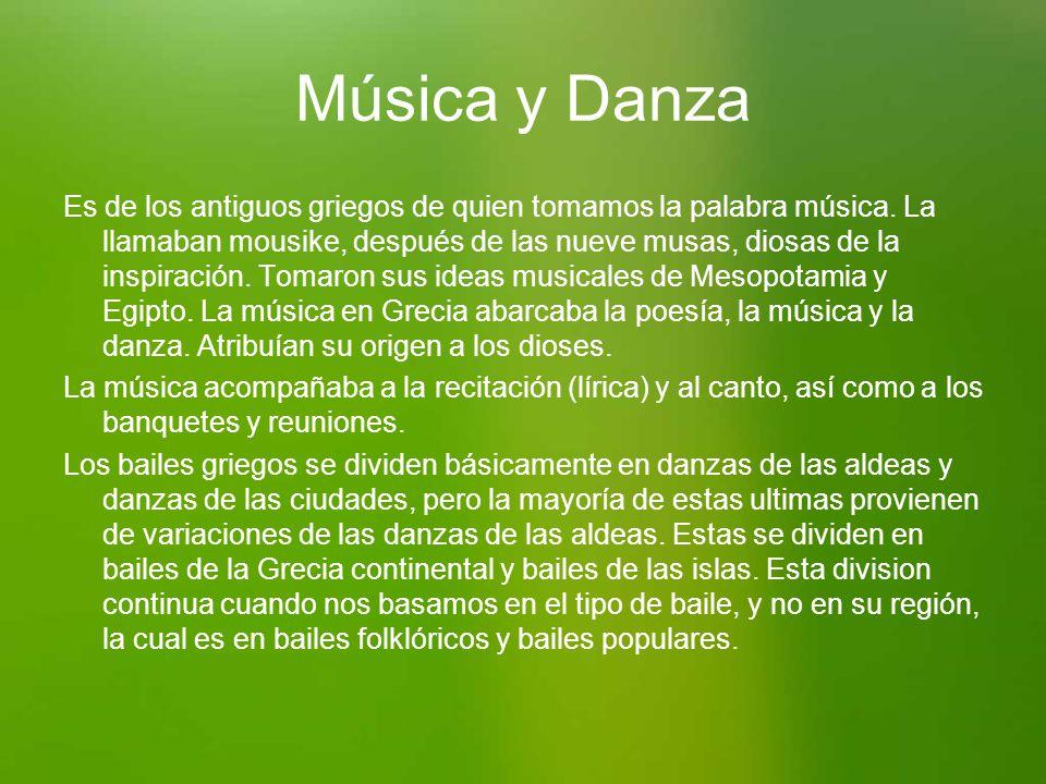 Música y Danza Es de los antiguos griegos de quien tomamos la palabra música. La llamaban mousike, después de las nueve musas, diosas de la inspiració