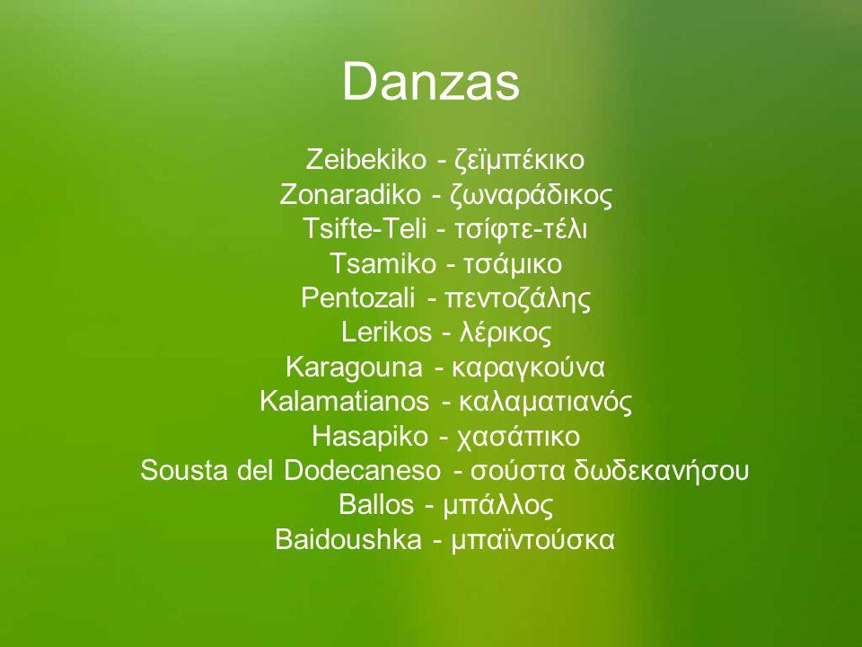 Danzas Zeibekiko - ζεϊμπέκικο Zonaradiko - ζωναράδικος Tsifte-Teli - τσίφτε-τέλι Tsamiko - τσάμικο Pentozali - πεντοζάλης Lerikos - λέρικος Karagouna