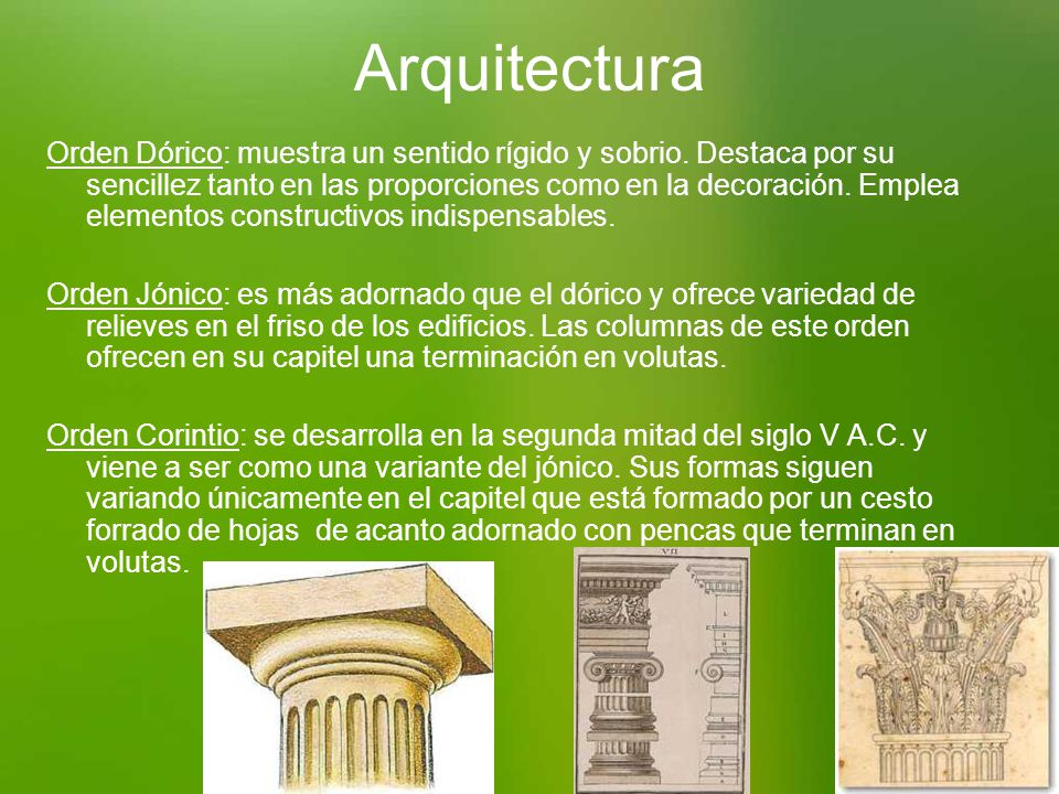 Arquitectura Orden Dórico: muestra un sentido rígido y sobrio. Destaca por su sencillez tanto en las proporciones como en la decoración. Emplea elemen