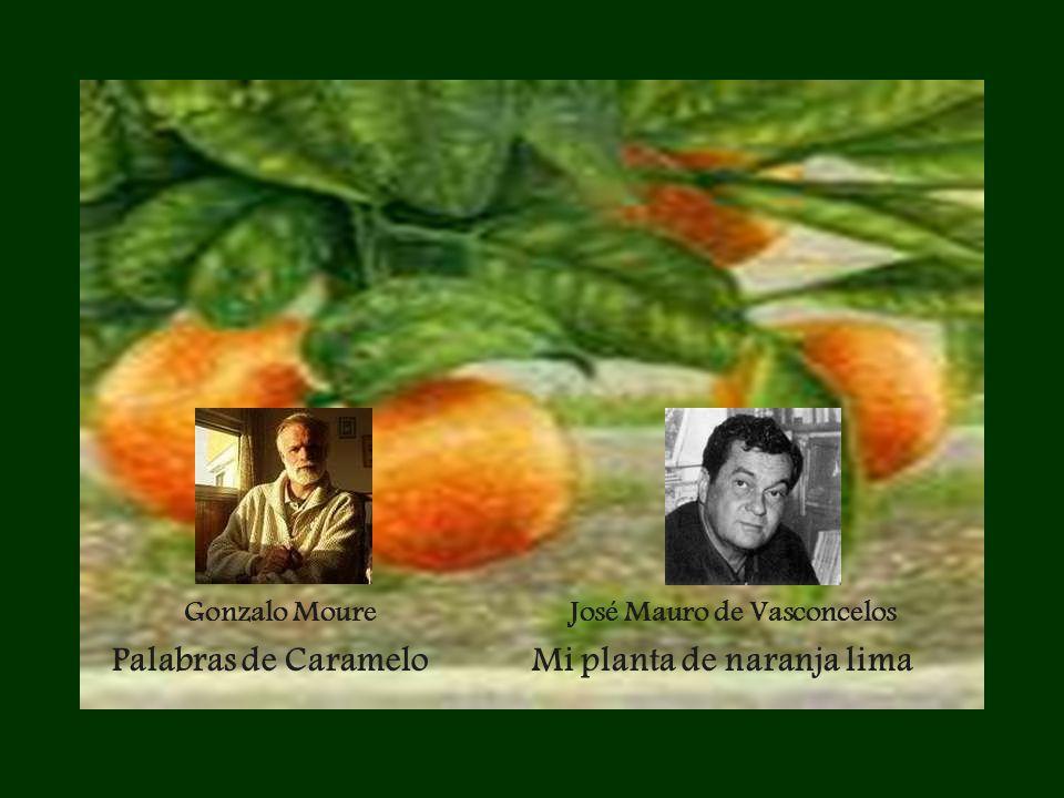 Gonzalo Moure José Mauro de Vasconcelos Palabras de Caramelo Mi planta de naranja lima