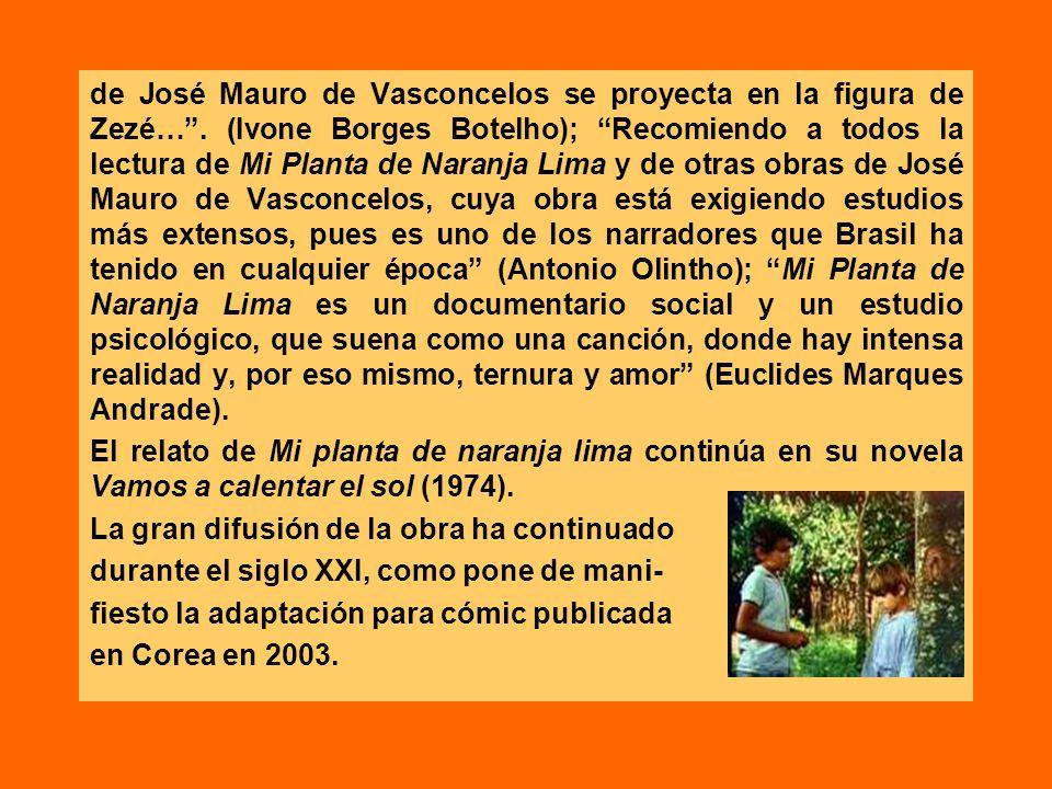 de José Mauro de Vasconcelos se proyecta en la figura de Zezé…. (Ivone Borges Botelho); Recomiendo a todos la lectura de Mi Planta de Naranja Lima y d