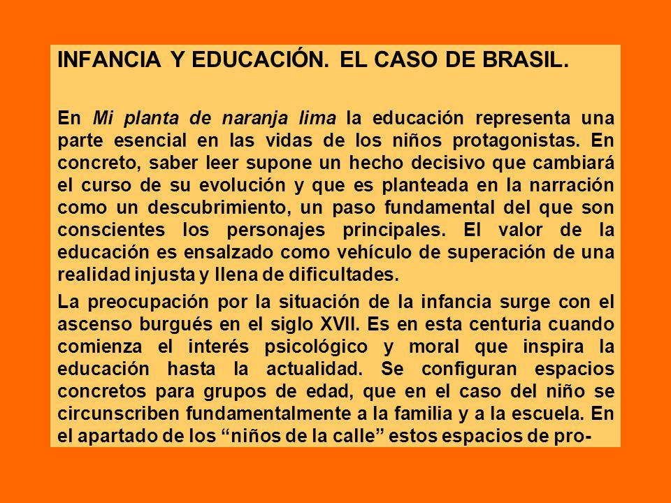 INFANCIA Y EDUCACIÓN. EL CASO DE BRASIL. En Mi planta de naranja lima la educación representa una parte esencial en las vidas de los niños protagonist