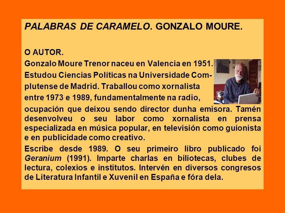 PALABRAS DE CARAMELO. GONZALO MOURE. O AUTOR. Gonzalo Moure Trenor naceu en Valencia en 1951. Estudou Ciencias Políticas na Universidade Com- plutense