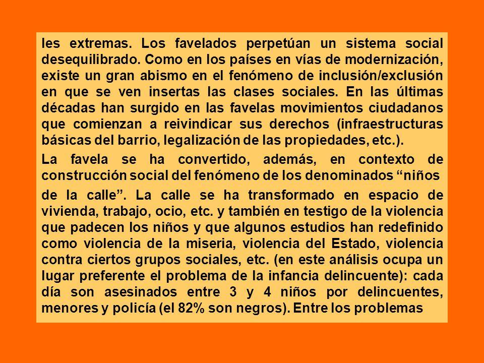 les extremas. Los favelados perpetúan un sistema social desequilibrado. Como en los países en vías de modernización, existe un gran abismo en el fenóm