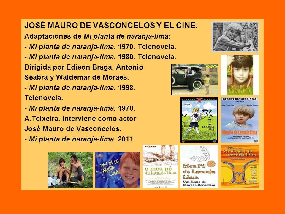 JOSÉ MAURO DE VASCONCELOS Y EL CINE. Adaptaciones de Mi planta de naranja-lima: - Mi planta de naranja-lima. 1970. Telenovela. - Mi planta de naranja-