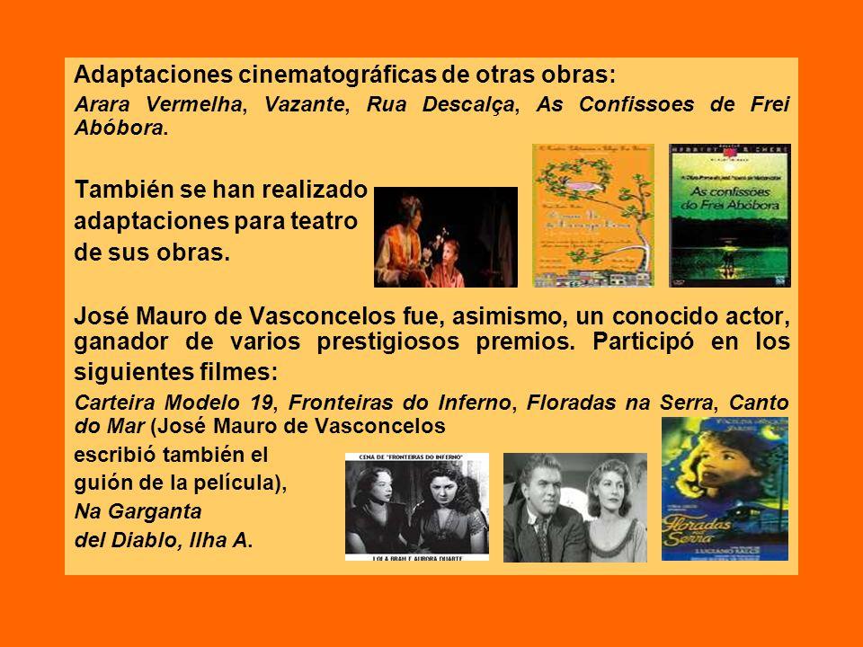 Adaptaciones cinematográficas de otras obras: Arara Vermelha, Vazante, Rua Descalça, As Confissoes de Frei Abóbora. También se han realizado adaptacio