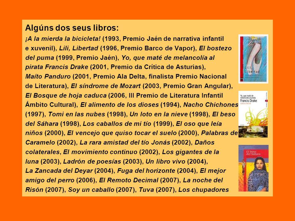 Algúns dos seus libros: ¡A la mierda la bicicleta! (1993, Premio Jaén de narrativa infantil e xuvenil), Lili, Libertad (1996, Premio Barco de Vapor),