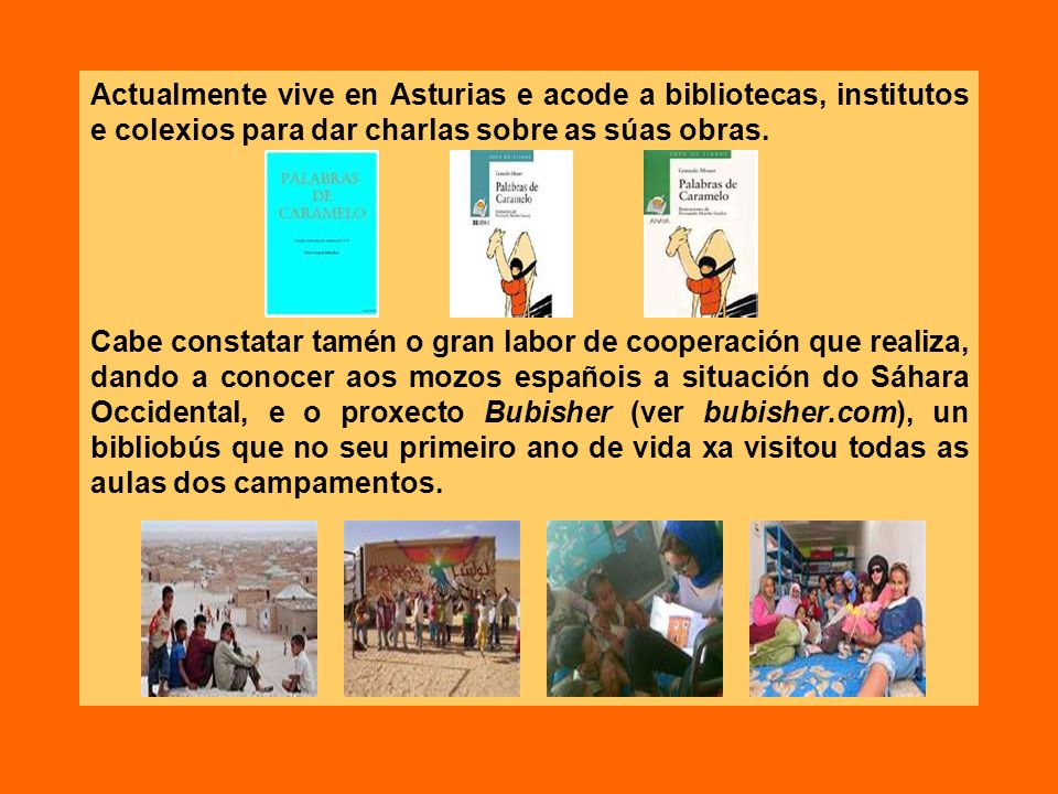 Actualmente vive en Asturias e acode a bibliotecas, institutos e colexios para dar charlas sobre as súas obras. Cabe constatar tamén o gran labor de c