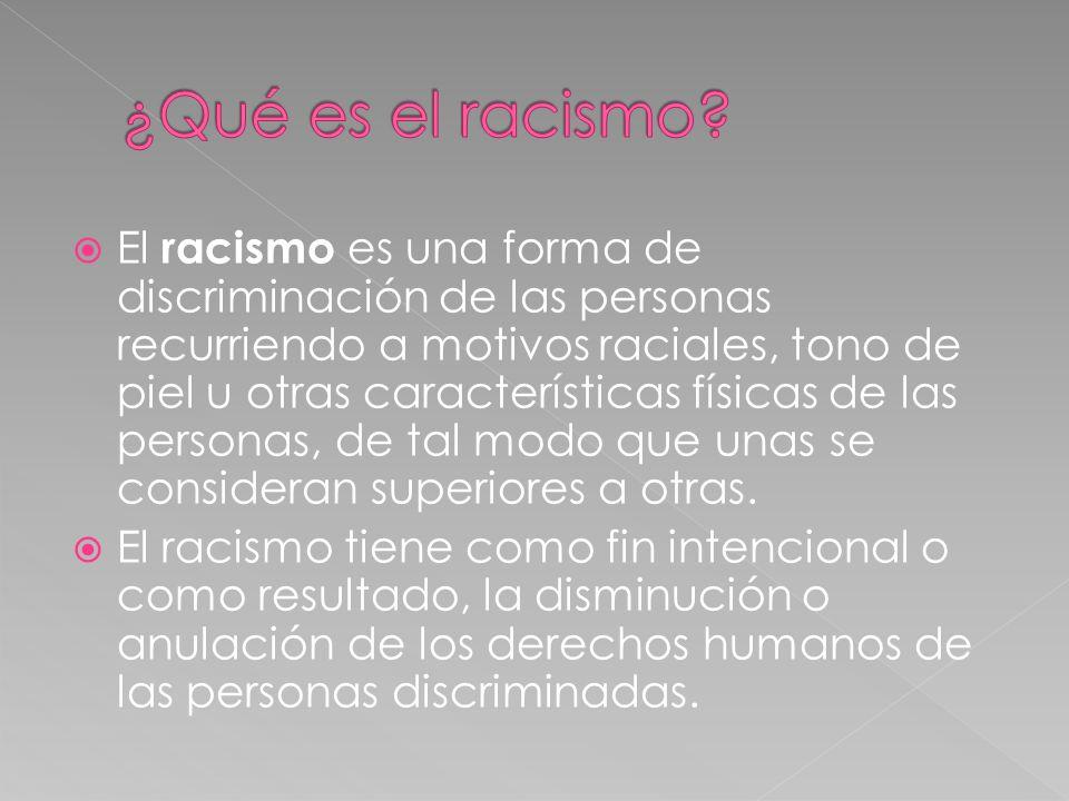 El racismo es una forma de discriminación de las personas recurriendo a motivos raciales, tono de piel u otras características físicas de las personas