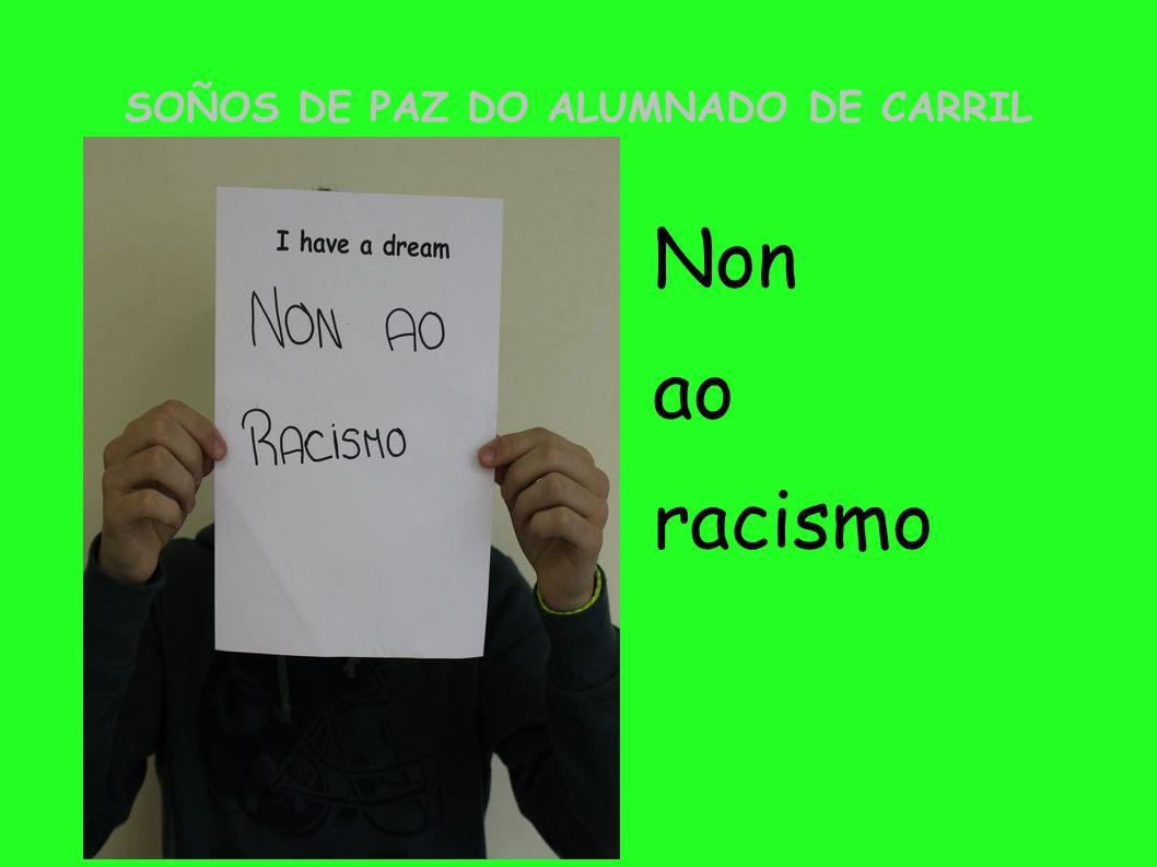 SOÑOS DE PAZ DO ALUMNADO DE CARRIL Non ao racismo
