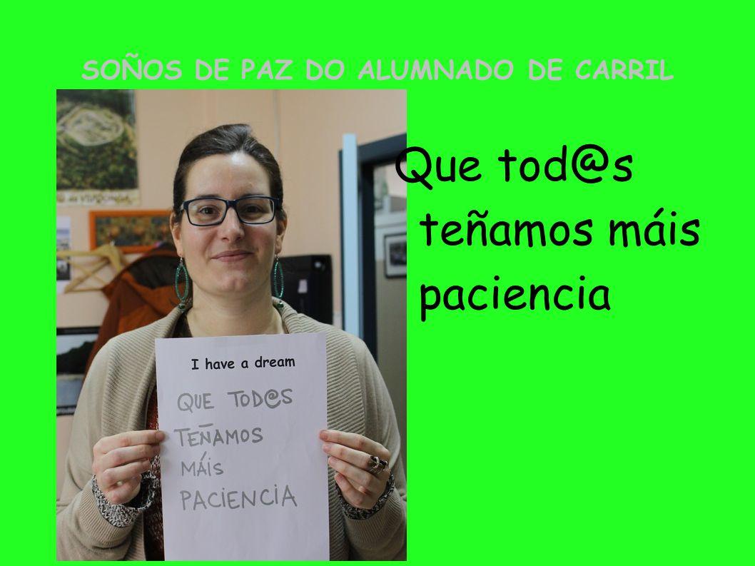 SOÑOS DE PAZ DO ALUMNADO DE CARRIL Que tod@s teñamos máis paciencia
